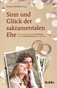 Sinn und Glück der sakramentalen Ehe