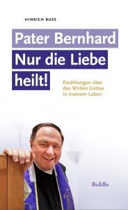 Cover-Bues-Pater Bernhard-Buch 2015-Nur die Liebe heilt